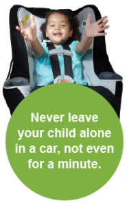 Never leave your child alone in a car, not even for a minute.
